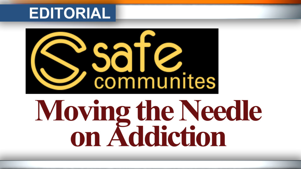 Editorial: Safe communities, moving the needle on addiction