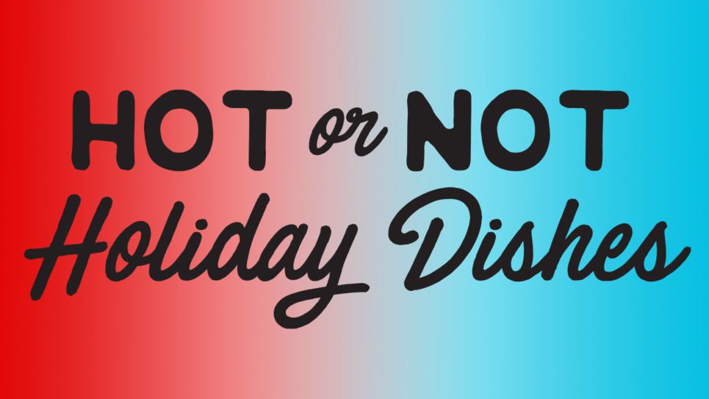Hot or not holiday dishes