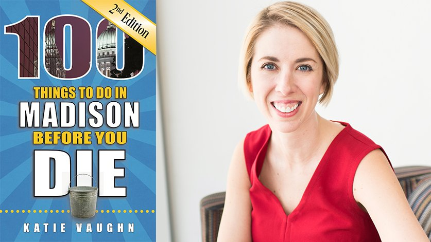 Local author Katie Vaughn writes second edition of '100 Things to Do in Madison Before You Die'