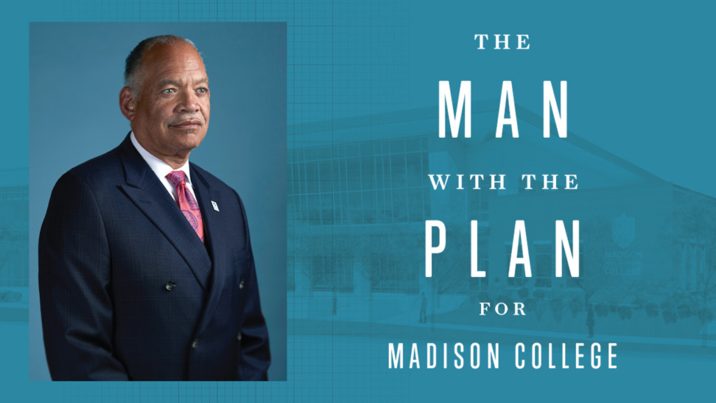 Jack E. Daniels III is the man with the plan for Madison College's future