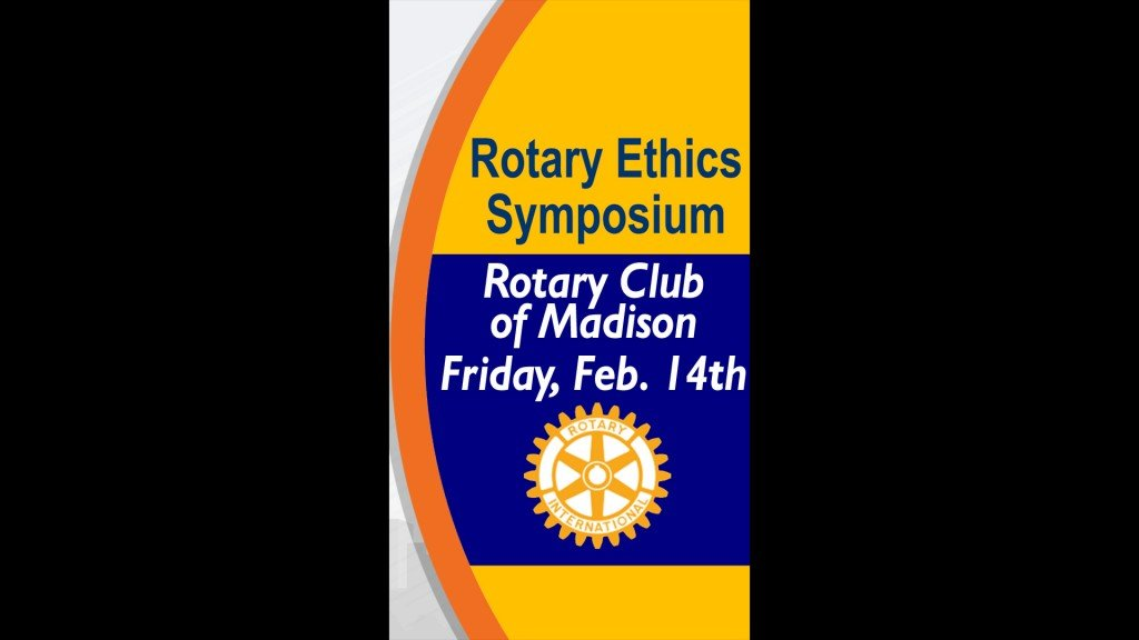 "Editorial: ROTARY CLUB OF MADISON ETHICS SYMPOSIUM – FINDING THE ""HIGHEST RIGHT"""