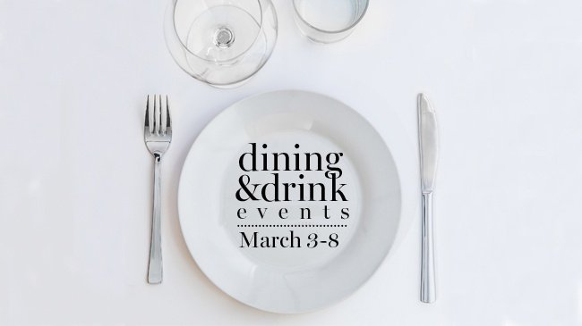 6 dining and drink events to kick off March