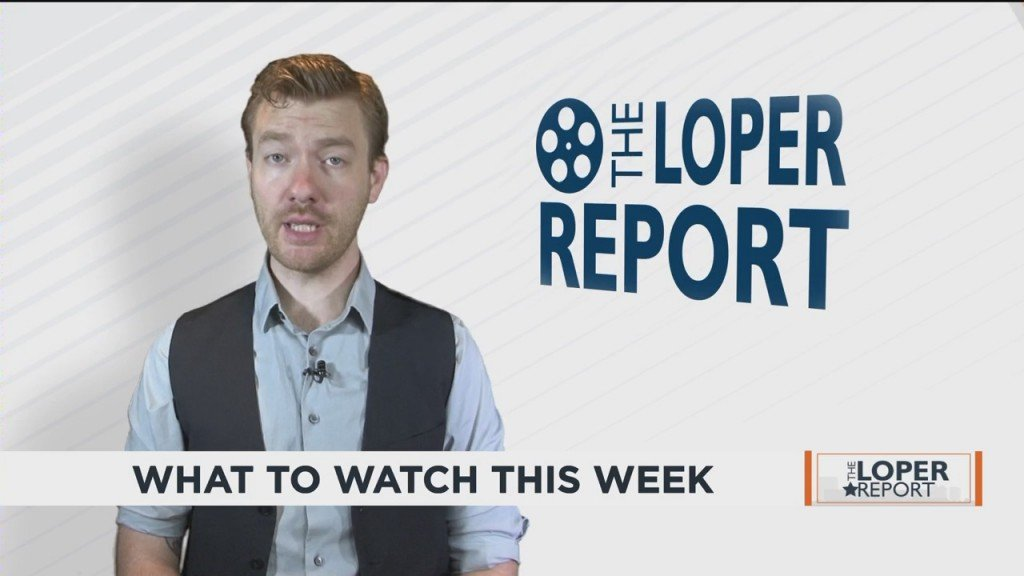 Loper Report: What To Watch This Week