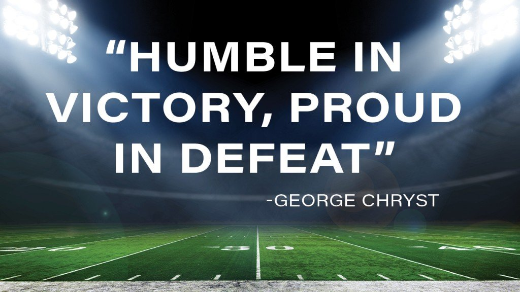 "football field with quote ""humble in victory, proud in defeat"" -george chryst"