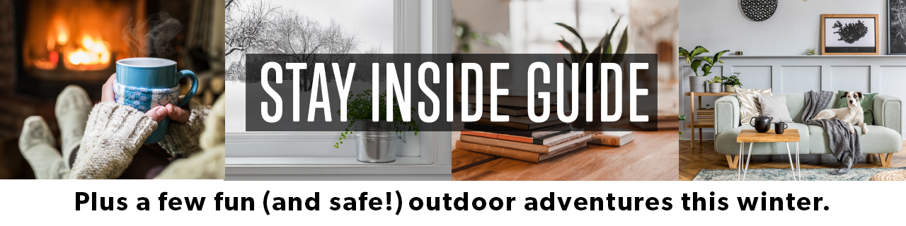 """Stay Inside Guide with a header that reads """"Plus a few fun (and safe!) outdoor adventures this winter"""