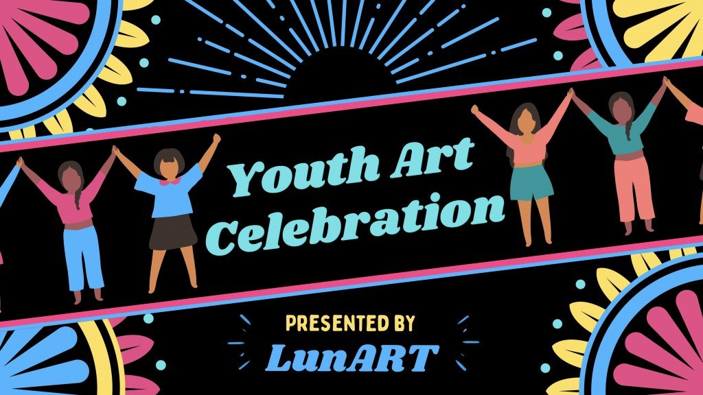 """Colorful LunArt banner graphic that says """"Youth Art Celebration"""" with four illustrated kids, arms up in the air"""