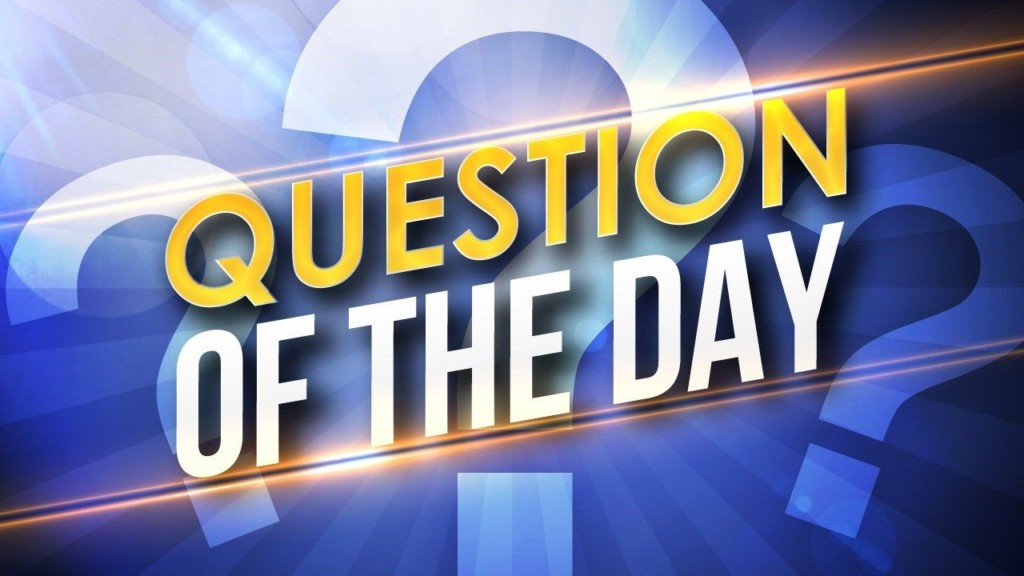 Friday's Question of the Day
