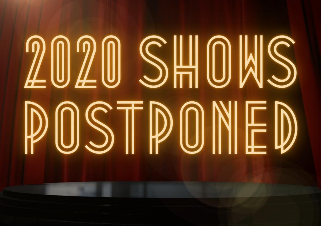 2020 Shows Postponed