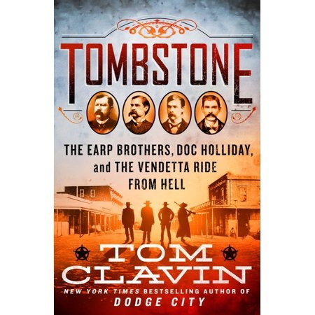 "Tombstone The Earp Brothers, Doc Holliday, And The Vendetta Ride From Hell,"" By Tom Clavin (st. Martin's Press)"