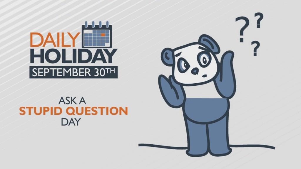 Daily Holiday Ask A Stupid Question Day