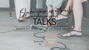 Wild Adventurous Talks: Blaze Your Own Trail @ 3S Artspace |  |  |