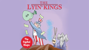 "The Capitol Steps: ""The Lyin' Kings"" @ The Music Hall 