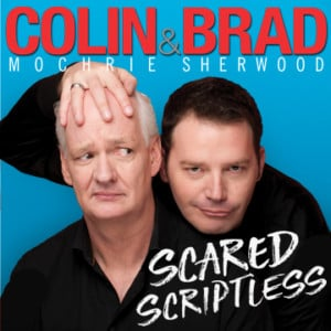 Colin and Brad - Scared Scriptless @ Palace Theatre |  |  |