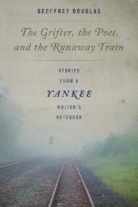 """""""The Grifter, the Poet, and the Runaway Train: Stories from a Yankee Writer's Notebook"""" @ Gibson's Bookstore 