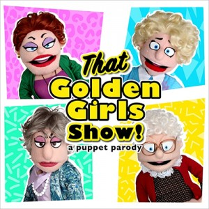 That Golden Girls Show! A Puppet Parody @ Capitol Center for the Arts | Concord | New Hampshire | United States