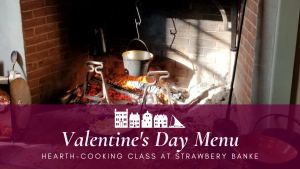 Hearth Cooking Class: Valentine's Day Menu @ Strawbery Banke Museum | Portsmouth | New Hampshire | United States