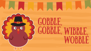Gobble, Gobble, Wibble, Wobble @ Windermere Branch Library |  |  |