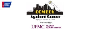 Comedy Against Cancer Presented by UPMC Hillman Cancer Center @ Pittsburgh Improv |  |  |