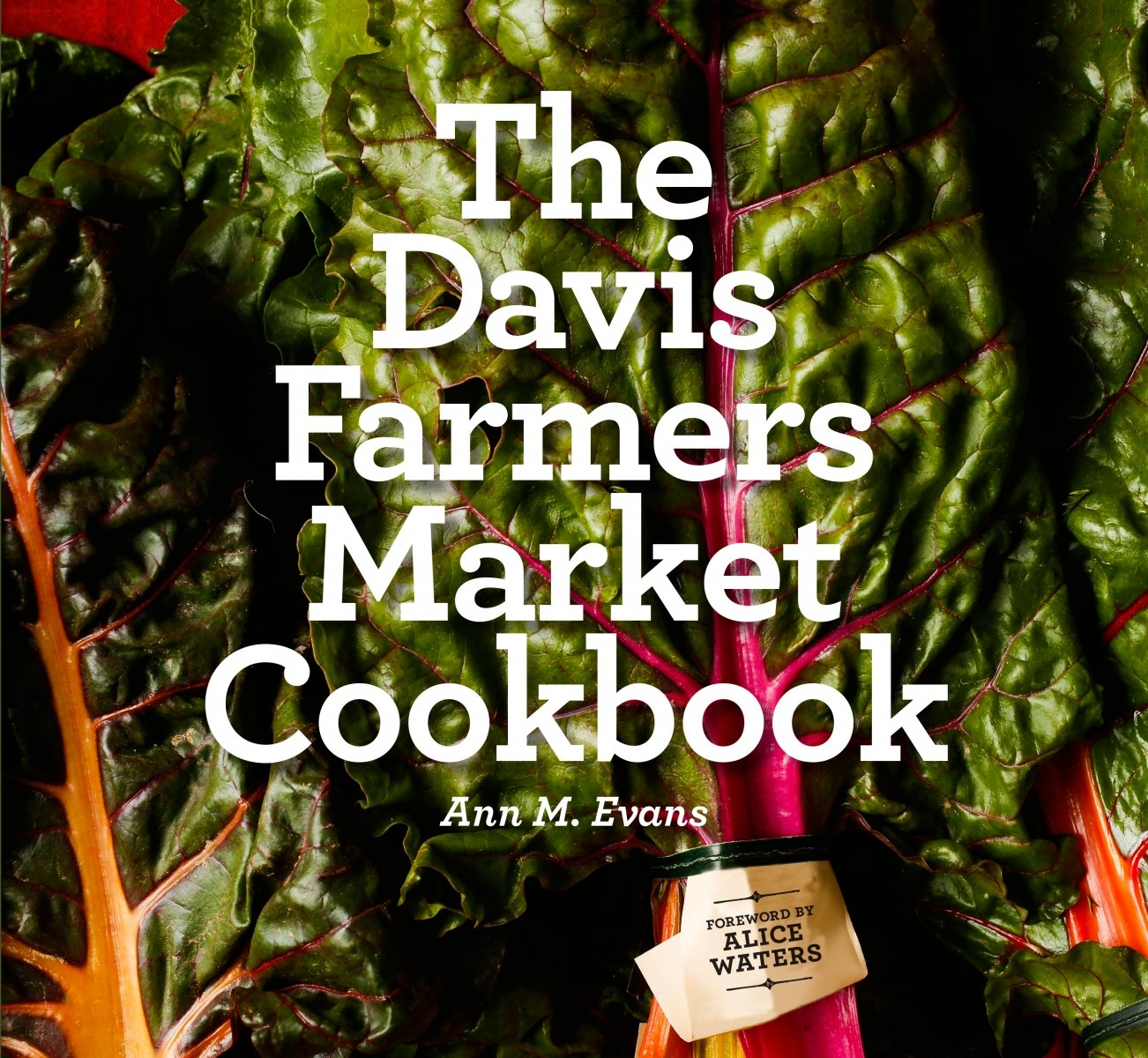 """The Davis Farmers Market Cookbook"" features a foreword by chef Alice Waters of Berkeley's Chez Panisse (Book cover courtesy of Ann M. Evans)"