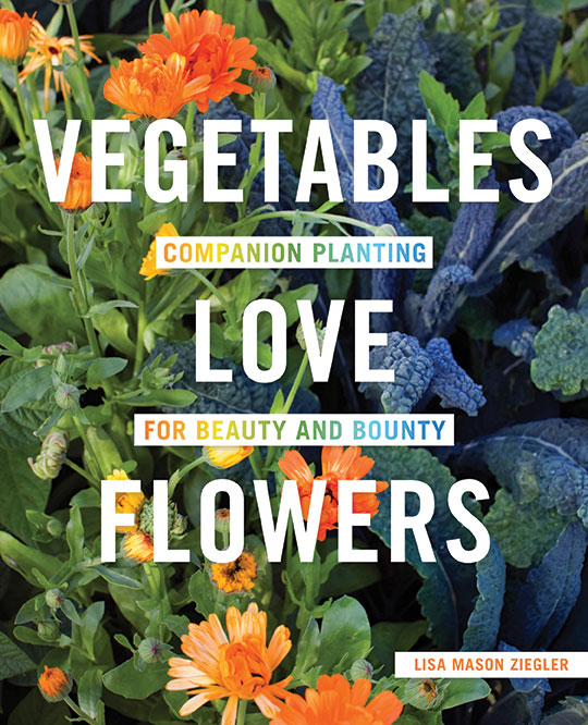 Vegetables Love Flowers Lisa Mason Ziegler book garden guide companion planting