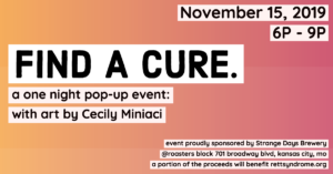 FIND A CURE. A ONE NIGHT POP-UP EVENT: WITH ART BY CECILY MINIACI @ Roasters Block | Kansas City | Missouri | United States