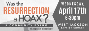Was the Resurrection a Hoax? A Community Forum with Vince Vitale @ West Jackson Baptist Church