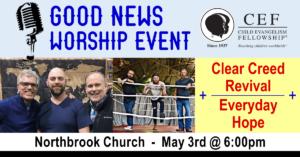 CEF Good News Worship Event @ Northbrook Church