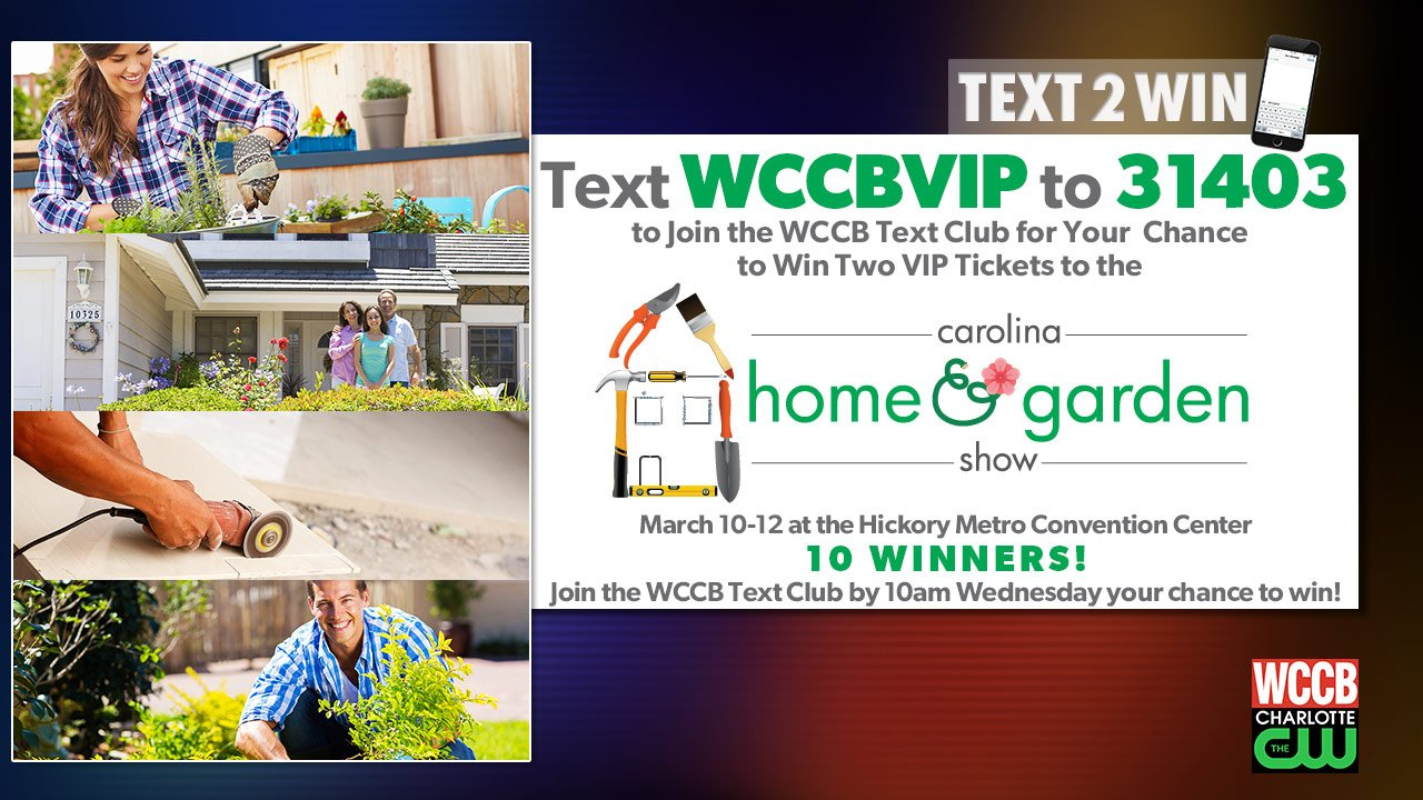 Text2Win VIP tickets to the Carolina Home and Garden Show from WCCB, Charlotte's CW