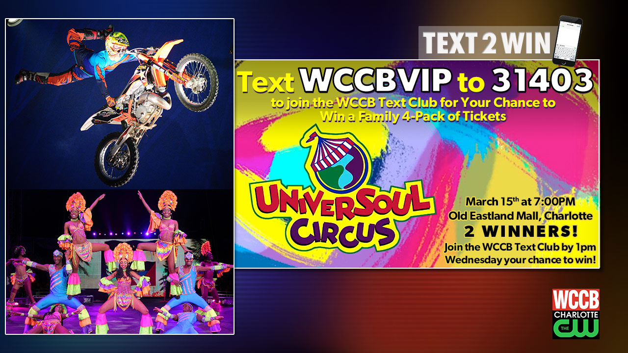 Text2Win a family 4-pack of tickets to the UniverSoul circus from WCCB, Charlotte's CW.
