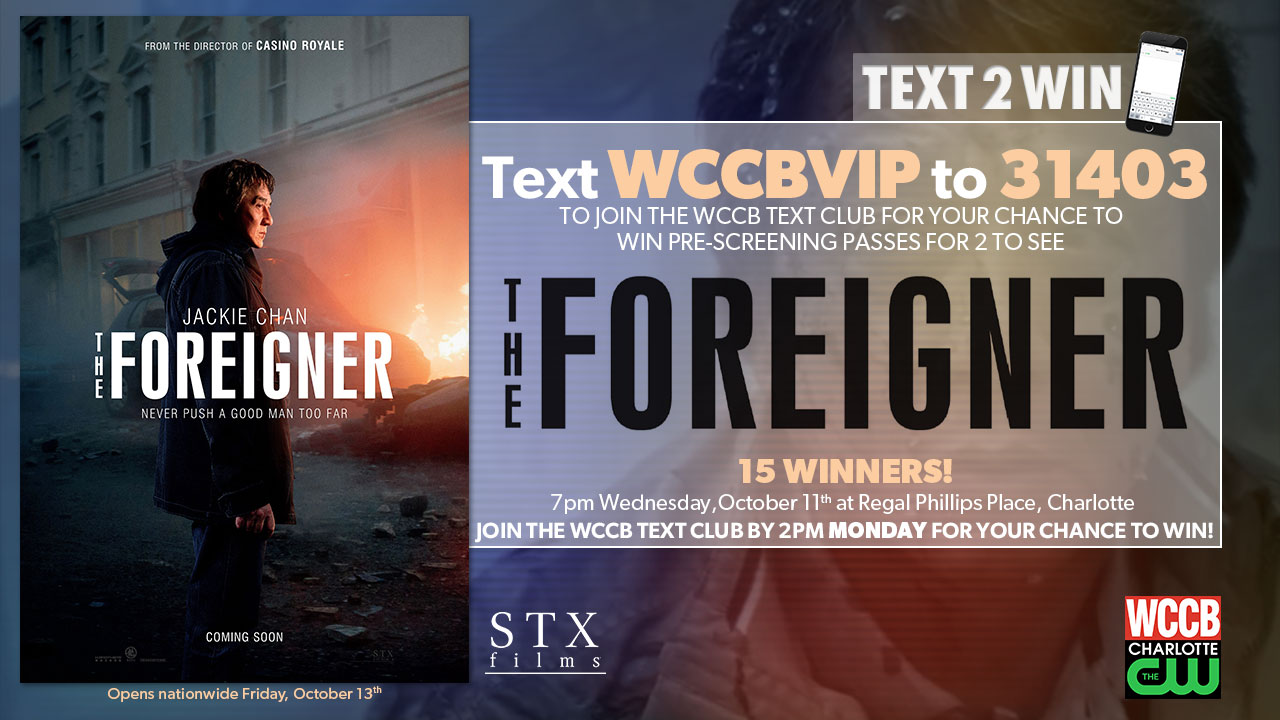 Win passes to a pre-screening of The Foreigner from WCCB, Charlotte's CW