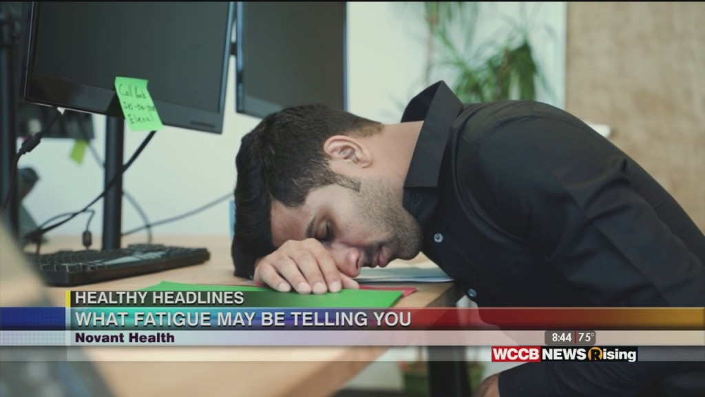 Healthy Headlines: Fatigue And What It May Be Telling You